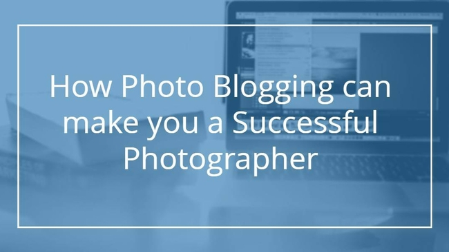 How Blogging can make you a Successful Photographer