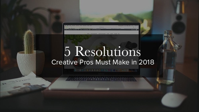 New-year resolutions photographers and creative pros must make for 2018