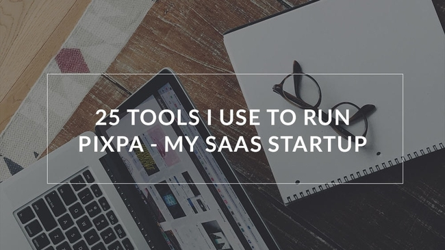 25 tools I use to run Pixpa - my SaaS startup