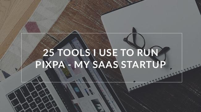 25 tools I use to run Pixpa - my SaaS startup